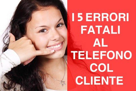 TECNICHE DI VENDITA: 5 ERRORI NELLA TELEFONATA AL CLIENTE